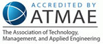 Accredited by the Association of Technology, Management, and Applied Engineering (ATMAE)