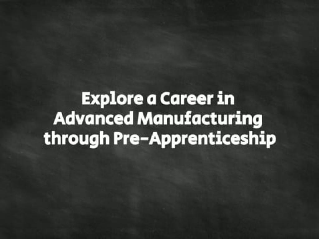 Explore a Career in Advanced Manufacturing Through Pre-Apprenticeship