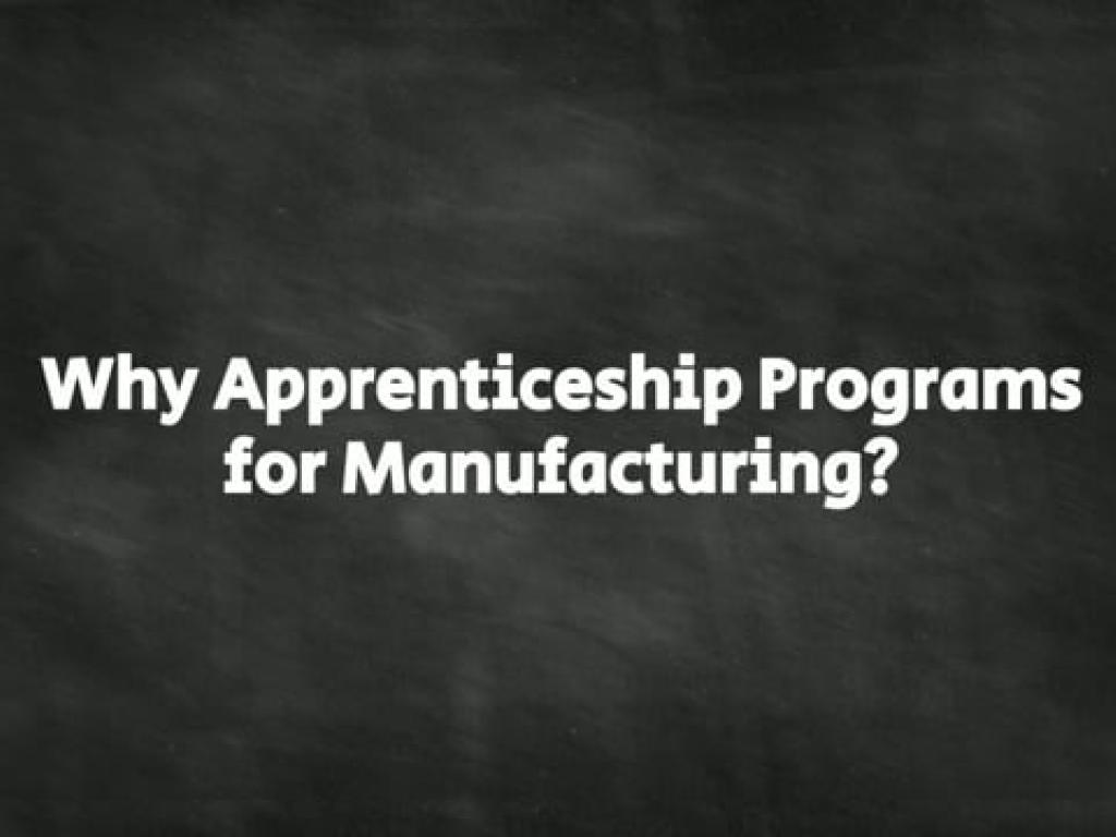 Why Apprenticeship Programs for Manufacturing?